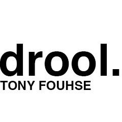 drool. TONY FOUHSE